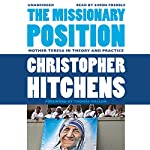 The Missionary Position: Mother Teresa in Theory and Practice | Christopher Hitchens,Thomas Mallon (foreword)