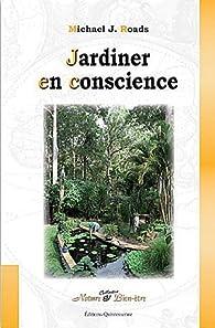 Jardiner en conscience par Michael J. Roads