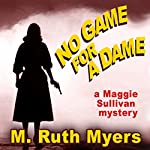 No Game for a Dame: Maggie Sullivan Mystery, Book 1 | M. Ruth Myers