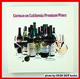 Gorman on California Premium Wines, Robert Gorman, 0913668508