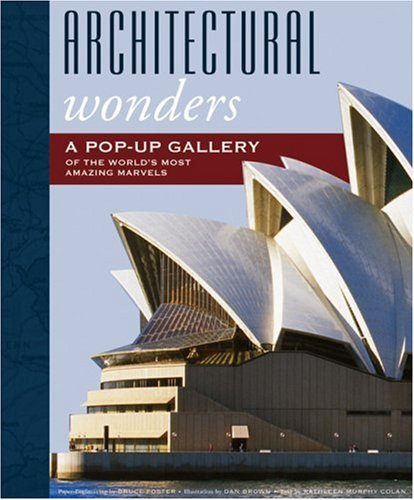 Architectural Wonders: A Pop-Up Gallery of the World's Most Amazing Marvels