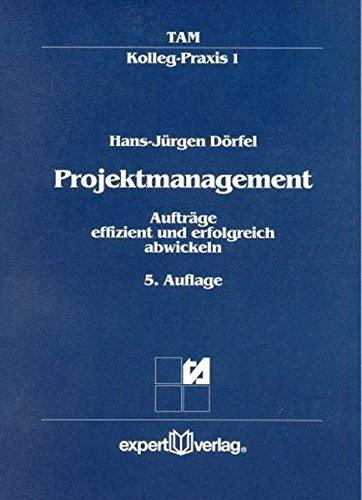 Projektmanagement: Aufträge effizient und erfolgreich abwickeln (TAM-Kolleg Praxis, Band 1)