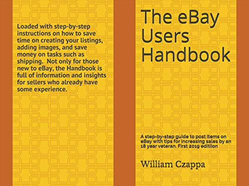 The eBay Users Handbook: A step-by-step guide to posting items on eBay with tips for increasing sales by a 18 year veteran. First 2019 version.