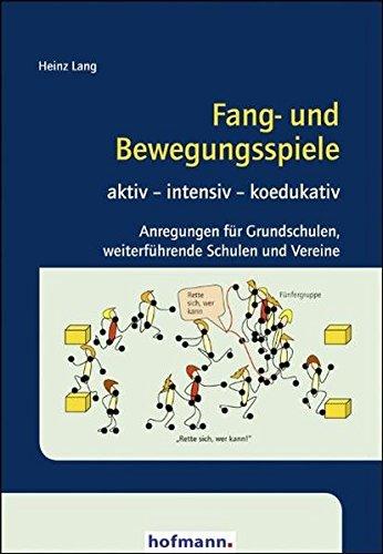Fang- und Bewegungsspiele: aktiv - intensiv - koedukativ. Anregungen für Grundschulen, weiterführende Schulen und Vereine