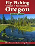 Fly Fishing Central and Southeast Oregon, Harry Teel, 189246909X