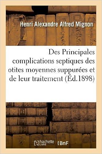 Des Principales complications septiques des otites moyennes suppurées et de leur traitement pdf ebook