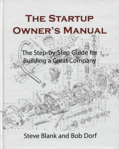 The Startup Owner#039s Manual: The StepByStep Guide for Building a Great Company