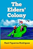 The Elders' Colony, Raúl Figueroa-Rodríguez, 1494478692