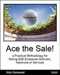 Ace the Sale!  a Practical Methodology for Selling B2B Enterprise Software, Hardware or Services (English Edition)