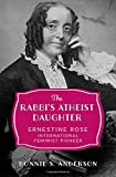 "Bonnie Anderson, ""The Rabbi's Atheist Daughter: Ernestine Rose, International Feminist Pioneer"" (Oxford UP, 2017)"