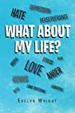 What about My Life?, Evelyn Wright, 1453544445