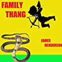 Family Thang: Volume 1 Audiobook by James E. Henderson Narrated by James Killavey