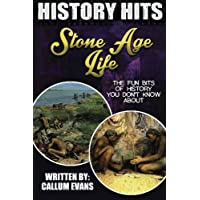 The Fun Bits Of History You Don't Know About STONE AGE LIFE: Illustrated Fun Learning For Kids (History Hits)