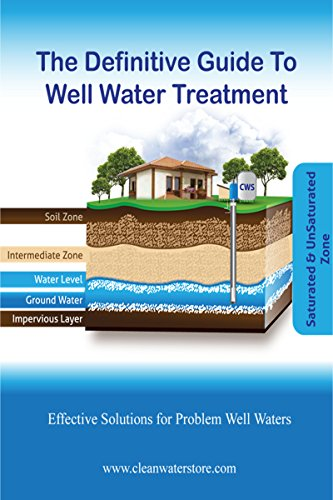 The Definitive Guide To Well Water Treatment: Effective Treatment for Problem Well Water
