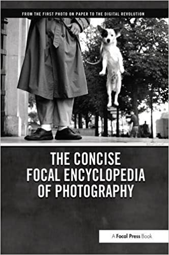 The Concise Focal Encyclopedia of Photography: From the First Photo on Paper to the Digital Revolution