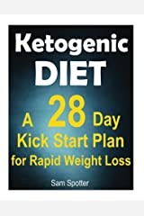 Ketogenic Diet : Ketogenic Diet: A 28 Day Kick Start Plan for Rapid Weight Loss, Surge of Energy and Feeling Truly Alive!: Lose One Pound Per Day with ... Loss (Ketogenic Diet Weight Loss) (Volume 1) Paperback