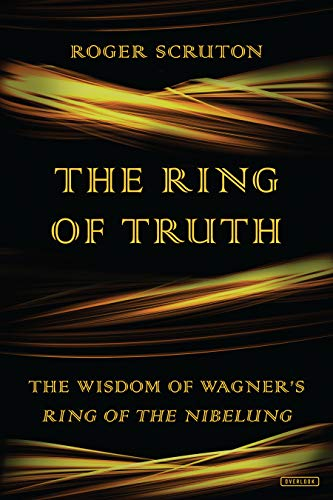 The Ring of Truth: The Wisdom of Wagner's Ring of the Nibelung (Wagner Das Ring)
