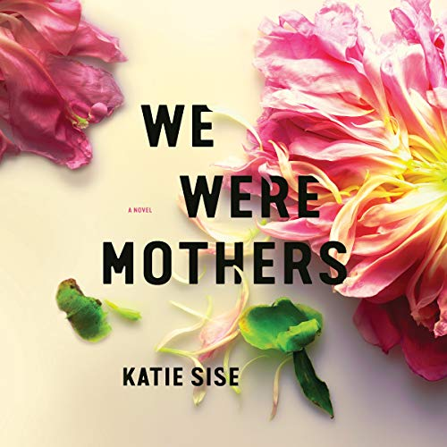 We Were Mothers: A Novel by Brilliance Audio