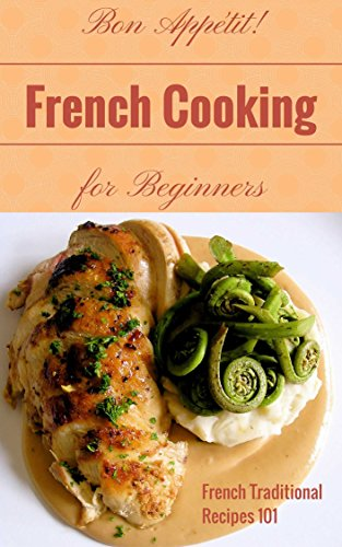 French Cooking: French Cookbook Recipes for Beginners - French Kitchen - French Food at Home (French Food - French Cookbook - French Recipes - French Cooking Techniques 1) by [Taylor, Clara]
