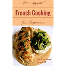 French Cooking: French Cookbook Recipes for Beginners - French Kitchen - French Food at Home (French Food - French Cookbook - French Recipes - French Cooking Techniques 1)