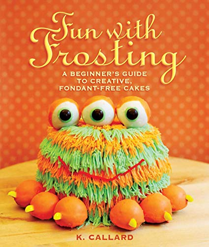 Fun with Frosting: A Beginner?s Guide to Decorating Creative, Fondant-Free Cakes ()