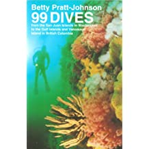 99 Dives from the San Juan Islands in Washington to the Gulf Islands and Vancouver Island in British Columbia