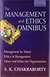 Management and Ethics Omnibus : Management by Values, Ethics in Management, Values and Ethics for Organizations, Chakraborty, S. K., 0195656237