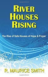 River Houses Rising: The Rise of Safe Houses of Hope And Prayer