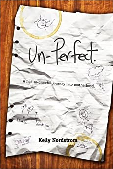 Book Un-Perfect, A Not-So-Graceful Journey Into Motherhood by Kelly Nordstrom (2010-07-07)