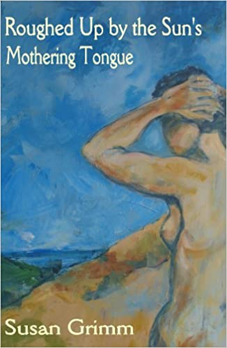 Roughed Up by the Sun's Mothering Tongue: Susan Grimm: 9781599248387:  Amazon.com: Books