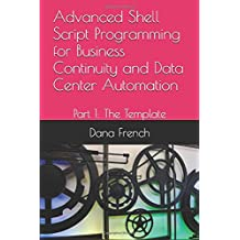 Advanced Shell Script Programming for Business Continuity and Data Center Automation: Part 1: The Template