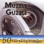 Muzzle the Guzzle: 50 Fuel Saving Strategies | Michael Minsky