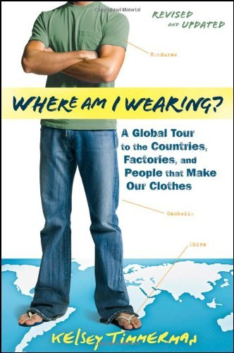 Where am I Wearing?: A Global Tour to the Countries, Factories, and People That Make Our Clothes by Kelsey Timmerman (27-Apr-2012) Paperback