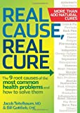 Real Cause, Real Cure: The 9 root causes of the most common health problems and how to solve them