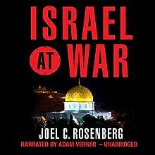 Israel at War Audiobook by Joel C. Rosenberg Narrated by Adam Verner