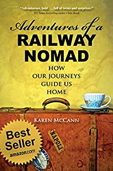 Adventures of a Railway Nomad: How Our Journeys Guide Us Home by [McCann, Karen]