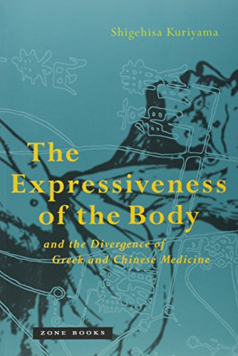 The Expressiveness of the Body and the Divergence of Greek and Chinese Medicine (Zone Books) by Zone Books