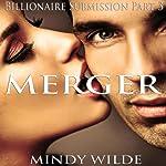 Merger: Billionaire Submission, Part 3 | Mindy Wilde