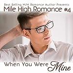 When You Were Mine: Mile High Romance, Book 4 | Aria Grace