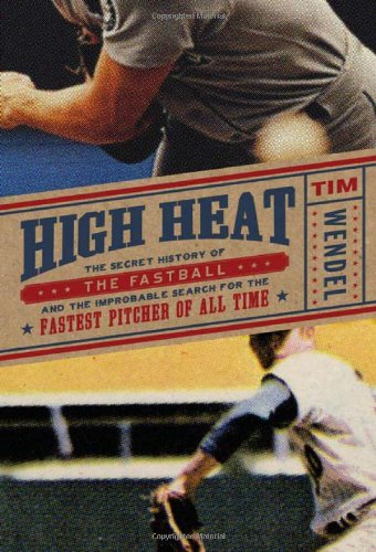 high-heat-the-secret-history-of-the-fastball-and-the-improbable-search-for-the-fastest-pitcher-of-al