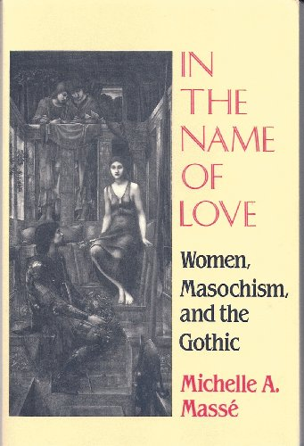 In the Name of Love: Women, Masochism, and the Gothic (Reading Women Writing)