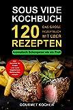 Sous Vide Kochbuch: Das große Rezeptbuch mit über 120 leckeren Rezepten - Aromatisch Schongaren wie ein Profi - Mit dem Sous Vide Garer & ... garen, Weihnachtsrezepte (German Edition)