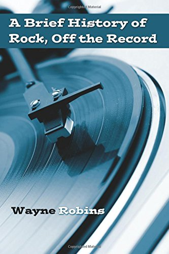 Rock History Bundle: A Brief History of Rock, Off the Record (Volume 1)