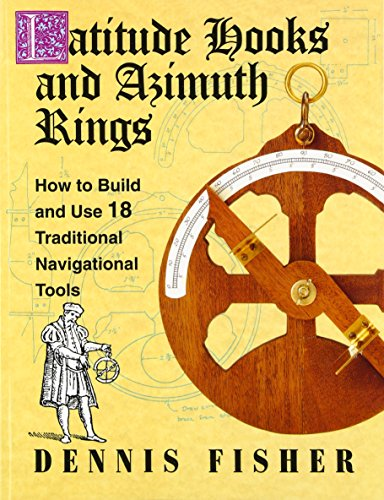 Latitude Hooks and Azimuth Rings: How to Build and Use 18 Traditional Navigational Tools (Best Science Fair Projects For High School)