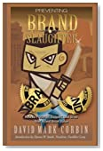 Preventing BrandSlaughter: How to Preserve, Support, and Grow Your Brand Asset Value
