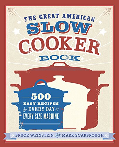 The Great American Slow Cooker Book: 500 Easy Recipes for Every Day and Every Size Machine by Bruce Weinstein, Mark Scarbrough