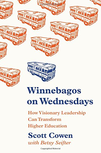 Winnebagos on Wednesdays: How Visionary Leadership Can Transform Higher Education (The William G. Bowen Memorial Series in Higher Education)