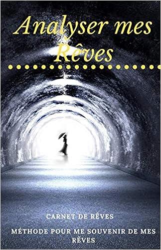 Amazon Co Jp Analyser Mes Reves Carnet De Reves I Methode Pour Me Souvenir De Mes Reves Reve Onirique Æ´‹æ›¸