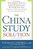 The China Study Solution: The Simple Way to Lose Weight and Reverse Illness, Using a Whole-Food, Plant-Bas ed Diet
