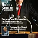 The Modern Scholar: Purpose and Persuasion: The Power of Rhetoric in American Political History Lecture by Professor Ken Masugi Narrated by  uncredited
